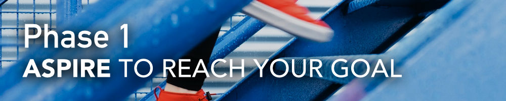 Phase 1 Header: Aspire to Reach Your Goal